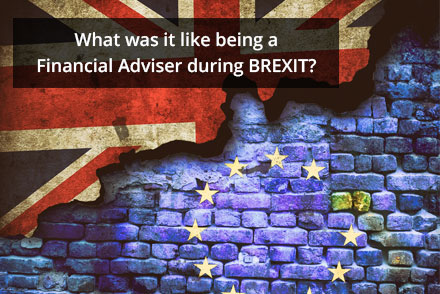 What was it like being a Financial Adviser during BREXIT?